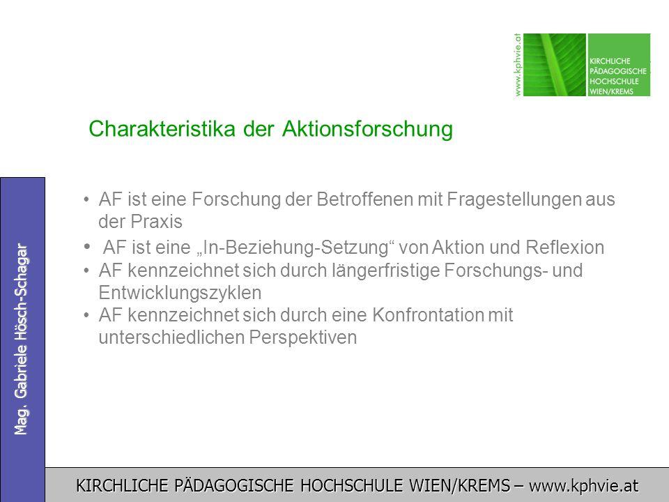 KIRCHLICHE PÄDAGOGISCHE HOCHSCHULE WIEN/KREMS – www.kphvie.at Mag. Gabriele Hösch-Schagar Charakteristika der Aktionsforschung AF ist eine Forschung d