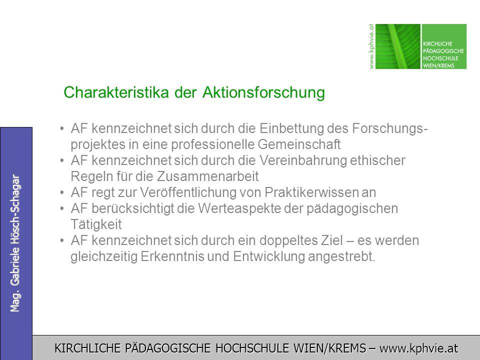 KIRCHLICHE PÄDAGOGISCHE HOCHSCHULE WIEN/KREMS – www.kphvie.at Mag. Gabriele Hösch-Schagar Charakteristika der Aktionsforschung AF kennzeichnet sich du