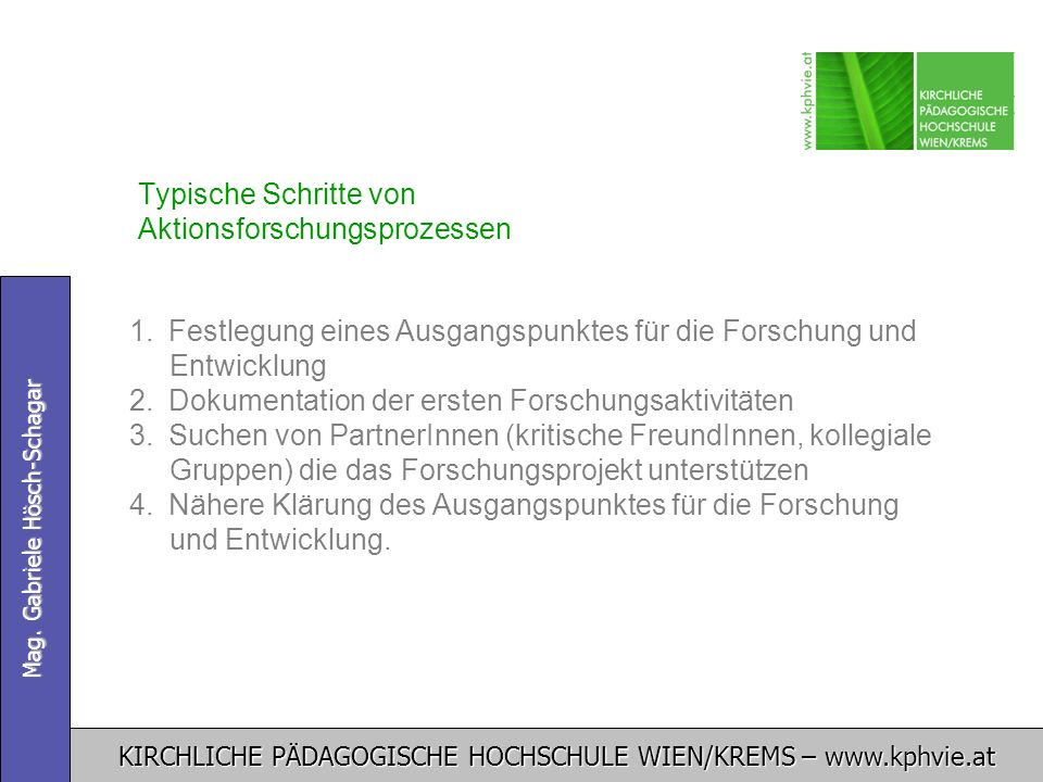 KIRCHLICHE PÄDAGOGISCHE HOCHSCHULE WIEN/KREMS – www.kphvie.at Mag. Gabriele Hösch-Schagar Typische Schritte von Aktionsforschungsprozessen 1. 1.Festle