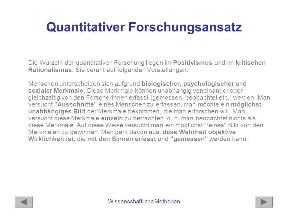 Gegenüberstellung der Forschungsansätze Quantitativer AnsatzQualitativer Ansatz VorgehenDeduktiv, von Theorien ausgehend (= theoriegeleitet); Hypothesen werden geprüft.