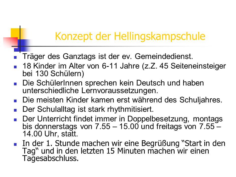 Konzept der Hellingskampschule Träger des Ganztags ist der ev. Gemeindedienst. 18 Kinder im Alter von 6-11 Jahre (z.Z. 45 Seiteneinsteiger bei 130 Sch