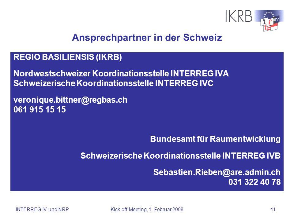 INTERREG IV und NRPKick-off-Meeting, 1. Februar 200811 Ansprechpartner in der Schweiz REGIO BASILIENSIS (IKRB) Nordwestschweizer Koordinationsstelle I