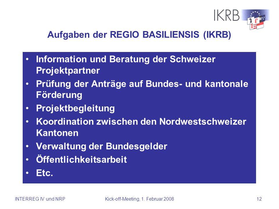 INTERREG IV und NRPKick-off-Meeting, 1. Februar 200812 Aufgaben der REGIO BASILIENSIS (IKRB) Information und Beratung der Schweizer Projektpartner Prü