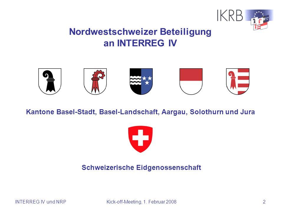 INTERREG IV und NRPKick-off-Meeting, 1. Februar 20082 Nordwestschweizer Beteiligung an INTERREG IV Kantone Basel-Stadt, Basel-Landschaft, Aargau, Solo
