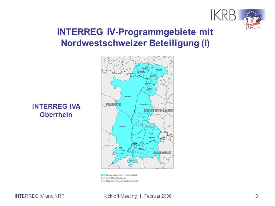 INTERREG IV und NRPKick-off-Meeting, 1. Februar 20083 INTERREG IV-Programmgebiete mit Nordwestschweizer Beteiligung (I) INTERREG IVA Oberrhein