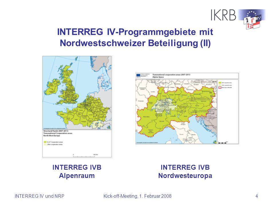INTERREG IV und NRPKick-off-Meeting, 1. Februar 20084 INTERREG IV-Programmgebiete mit Nordwestschweizer Beteiligung (II) INTERREG IVB Alpenraum INTERR