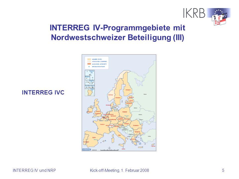 INTERREG IV und NRPKick-off-Meeting, 1. Februar 20085 INTERREG IV-Programmgebiete mit Nordwestschweizer Beteiligung (III) INTERREG IVC