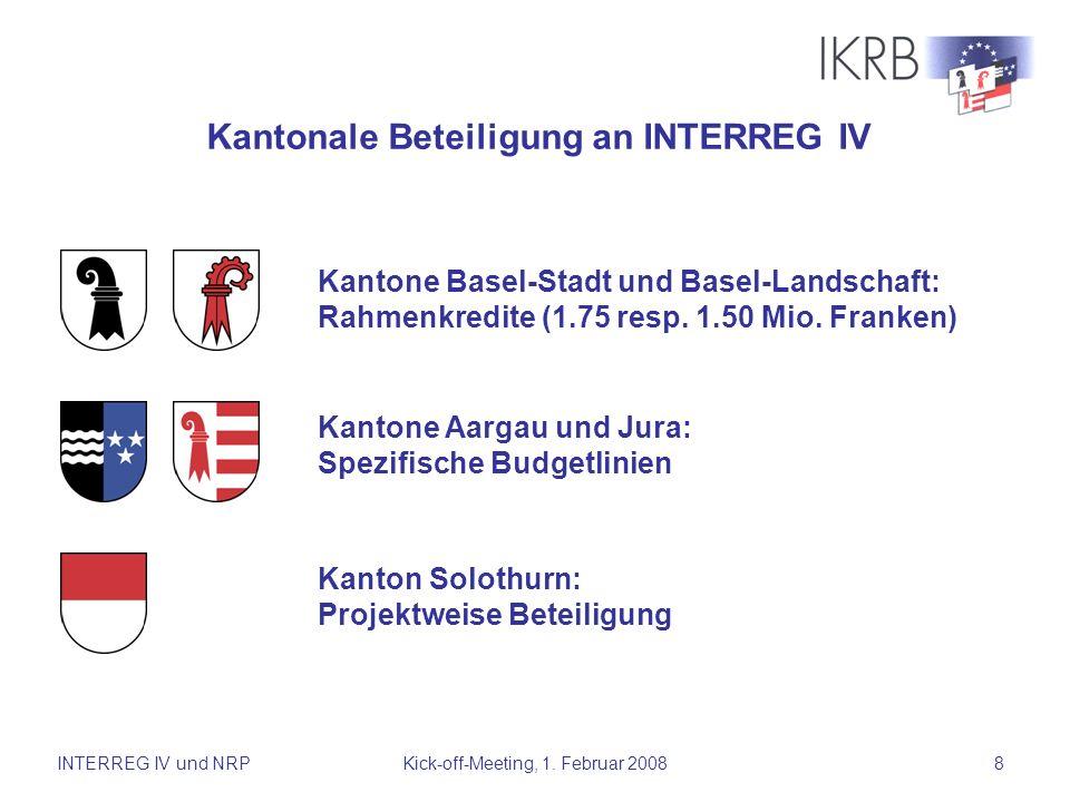 INTERREG IV und NRPKick-off-Meeting, 1. Februar 20088 Kantonale Beteiligung an INTERREG IV Kantone Basel-Stadt und Basel-Landschaft: Rahmenkredite (1.