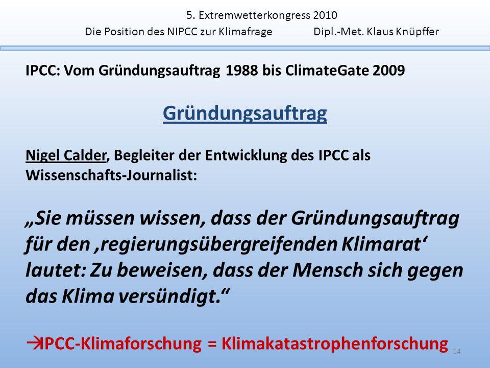 IPCC: Vom Gründungsauftrag 1988 bis ClimateGate 2009 Gründungsauftrag Nigel Calder, Begleiter der Entwicklung des IPCC als Wissenschafts-Journalist: S