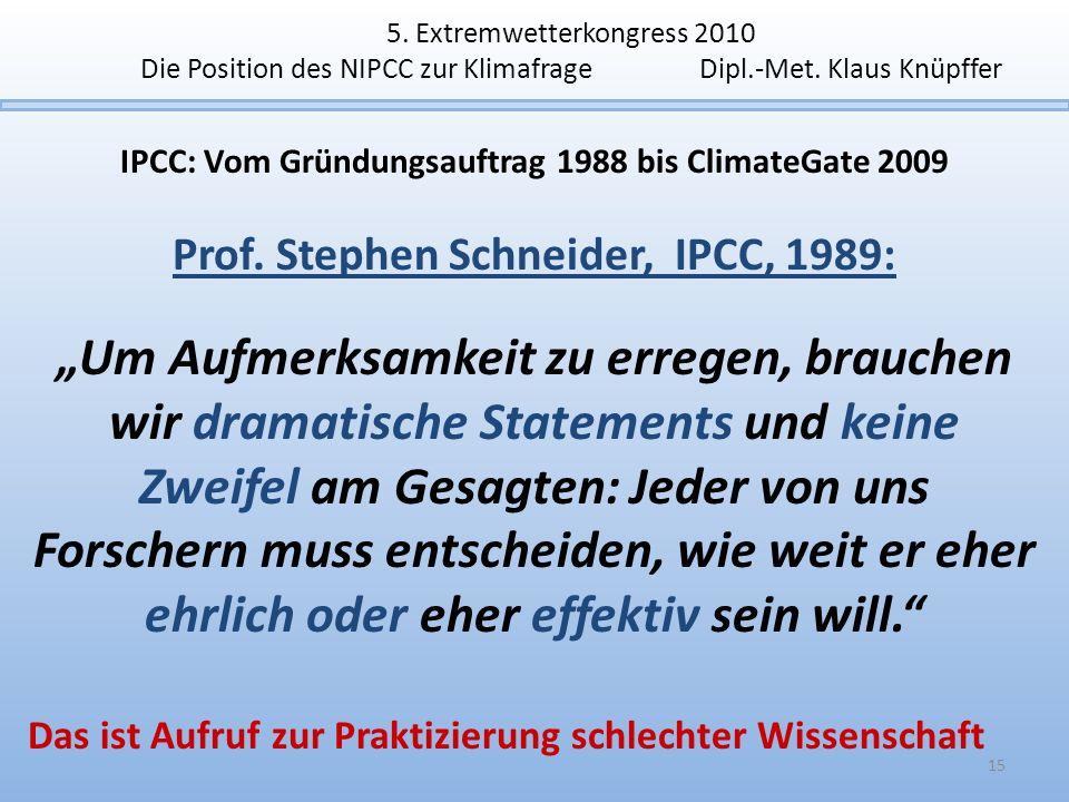 IPCC: Vom Gründungsauftrag 1988 bis ClimateGate 2009 Prof. Stephen Schneider, IPCC, 1989: Um Aufmerksamkeit zu erregen, brauchen wir dramatische State