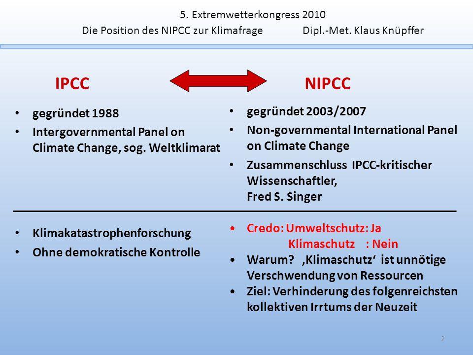 5. Extremwetterkongress 2010 Die Position des NIPCC zur Klimafrage Dipl.-Met. Klaus Knüpffer 2 gegründet 1988 Intergovernmental Panel on Climate Chang