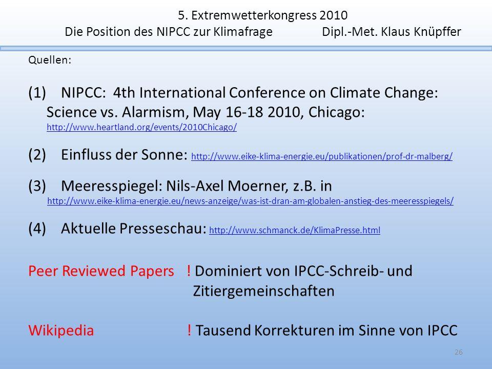 5. Extremwetterkongress 2010 Die Position des NIPCC zur Klimafrage Dipl.-Met. Klaus Knüpffer Quellen: (1) NIPCC: 4th International Conference on Clima
