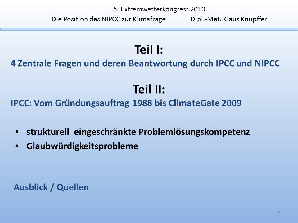 3 5. Extremwetterkongress 2010 Die Position des NIPCC zur Klimafrage Dipl.-Met. Klaus Knüpffer strukturell eingeschränkte Problemlösungskompetenz Glau