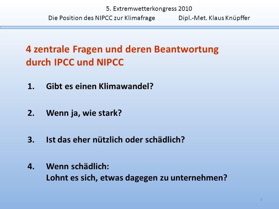4 zentrale Fragen und deren Beantwortung durch IPCC und NIPCC 4 1.Gibt es einen Klimawandel? 2.Wenn ja, wie stark? 3.Ist das eher nützlich oder schädl