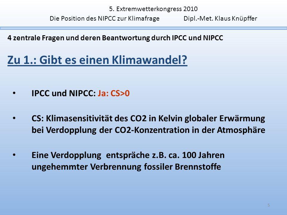 4 zentrale Fragen und deren Beantwortung durch IPCC und NIPCC Zu 1.: Gibt es einen Klimawandel? 5 IPCC und NIPCC: Ja: CS>0 CS: Klimasensitivität des C