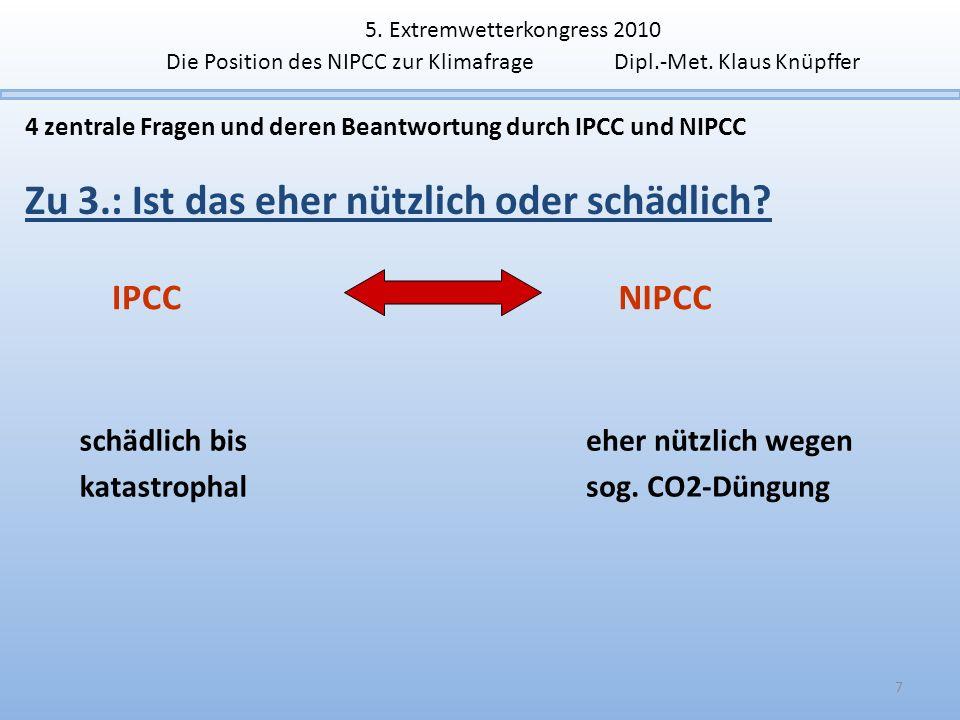 7 4 zentrale Fragen und deren Beantwortung durch IPCC und NIPCC Zu 3.: Ist das eher nützlich oder schädlich? IPCCNIPCC schädlich bis katastrophal eher