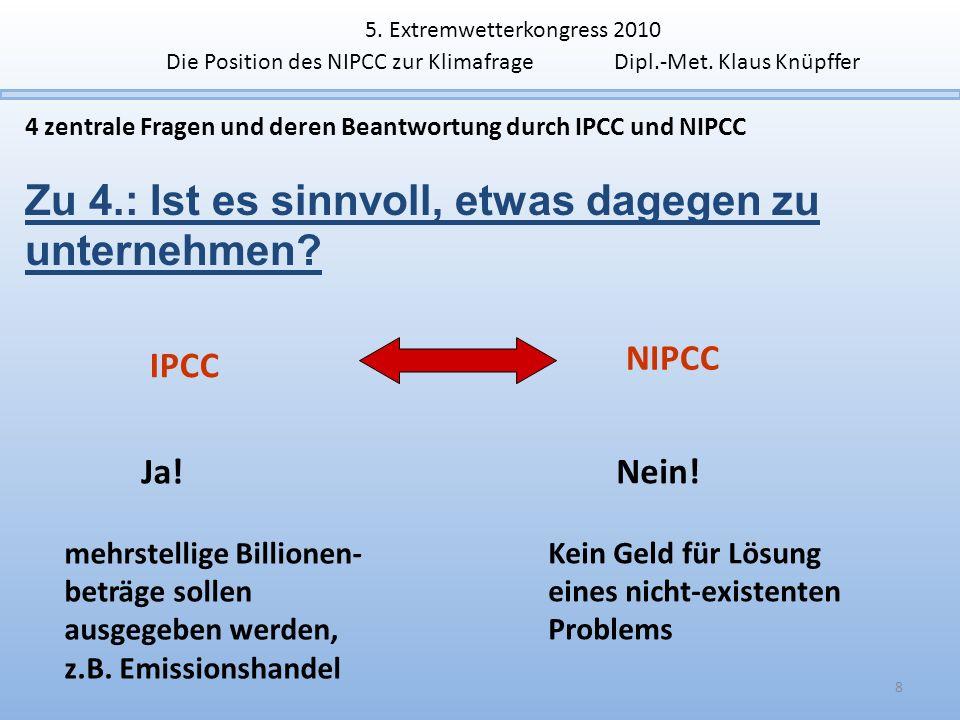 8 4 zentrale Fragen und deren Beantwortung durch IPCC und NIPCC Zu 4.: Ist es sinnvoll, etwas dagegen zu unternehmen? IPCC NIPCC Ja! mehrstellige Bill