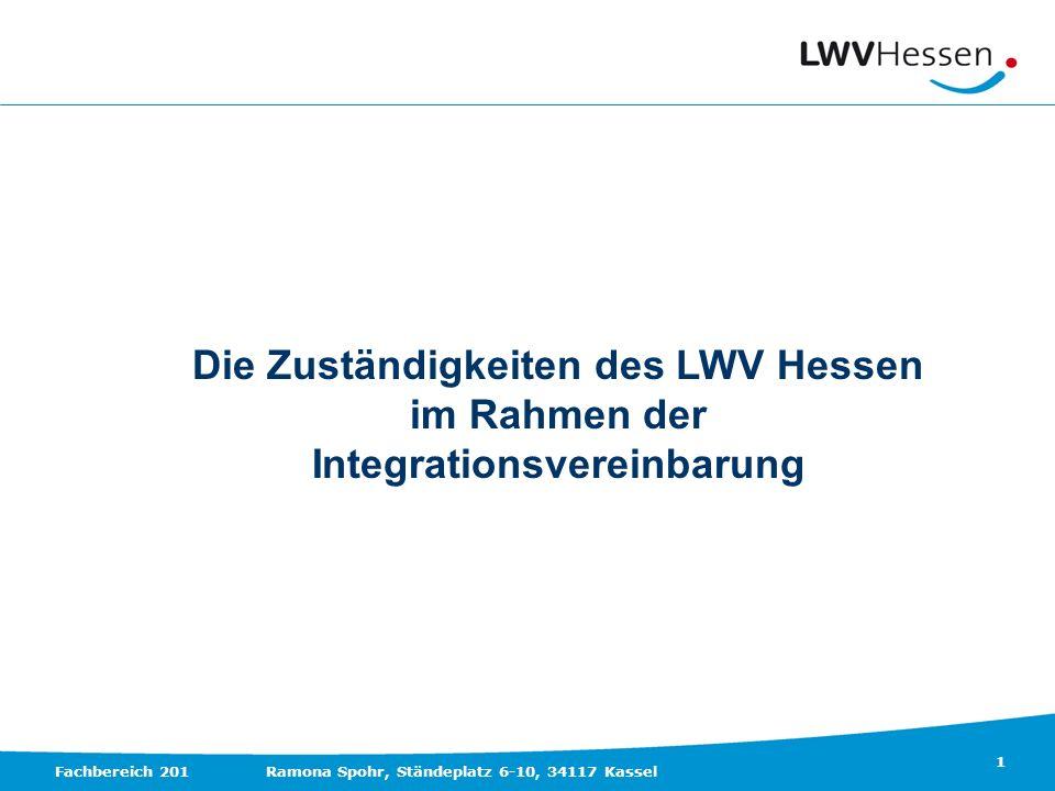 1 Fachbereich 201Ramona Spohr, Ständeplatz 6-10, 34117 Kassel Die Zuständigkeiten des LWV Hessen im Rahmen der Integrationsvereinbarung
