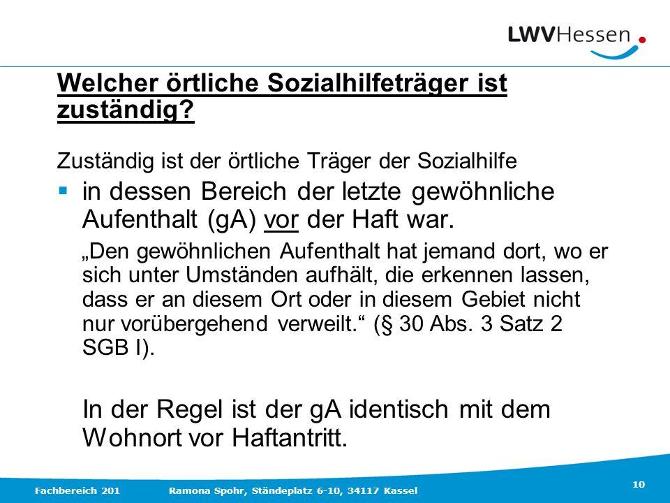 10 Fachbereich 201Ramona Spohr, Ständeplatz 6-10, 34117 Kassel Welcher örtliche Sozialhilfeträger ist zuständig? Zuständig ist der örtliche Träger der