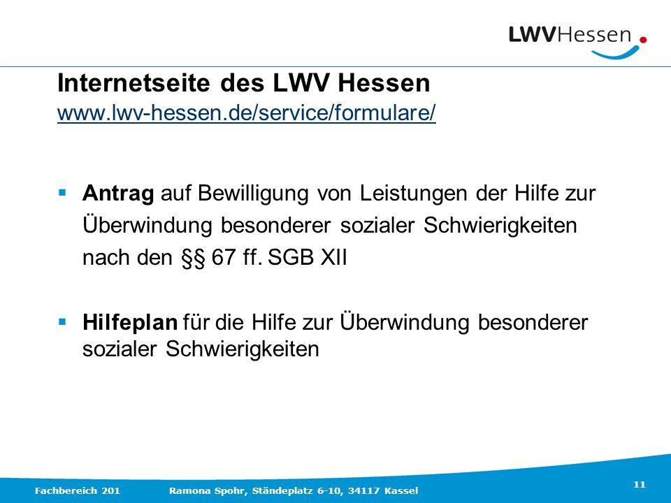 11 Fachbereich 201Ramona Spohr, Ständeplatz 6-10, 34117 Kassel Internetseite des LWV Hessen www.lwv-hessen.de/service/formulare/ Antrag auf Bewilligun