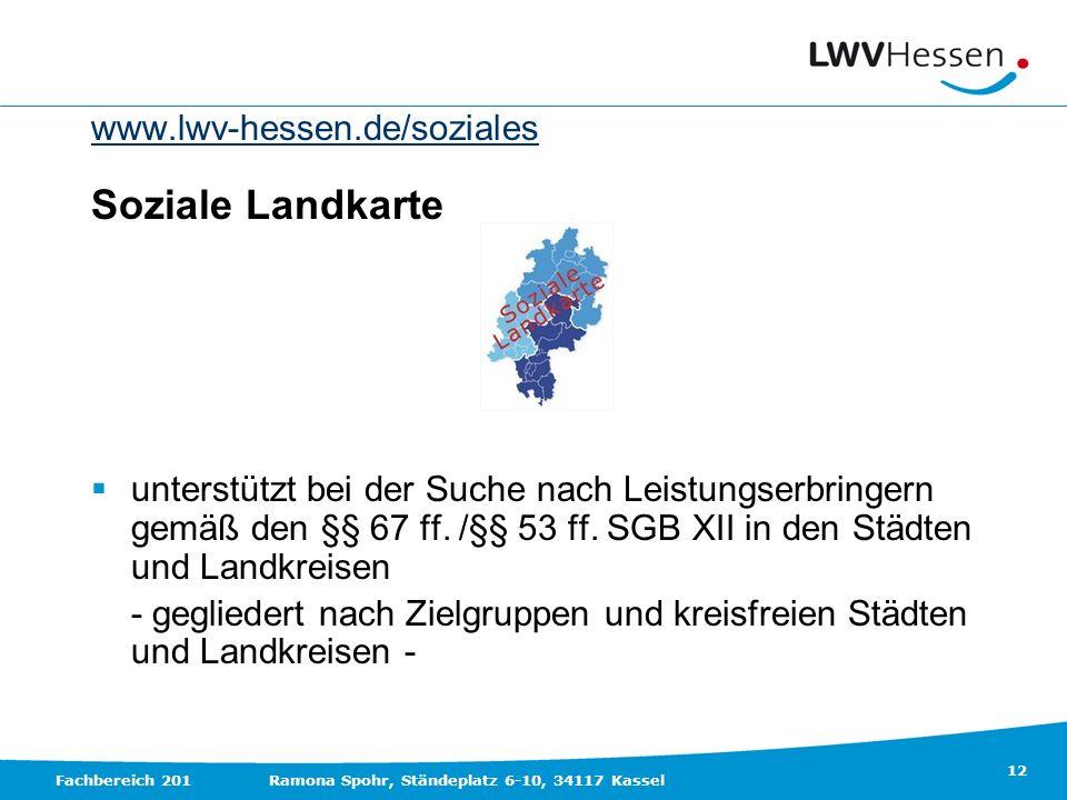 12 Fachbereich 201Ramona Spohr, Ständeplatz 6-10, 34117 Kassel www.lwv-hessen.de/soziales Soziale Landkarte unterstützt bei der Suche nach Leistungser