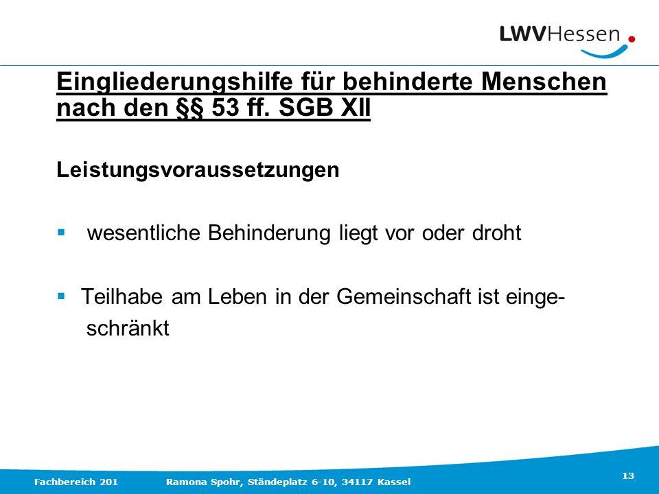 13 Fachbereich 201Ramona Spohr, Ständeplatz 6-10, 34117 Kassel Eingliederungshilfe für behinderte Menschen nach den §§ 53 ff. SGB XII Leistungsvorauss