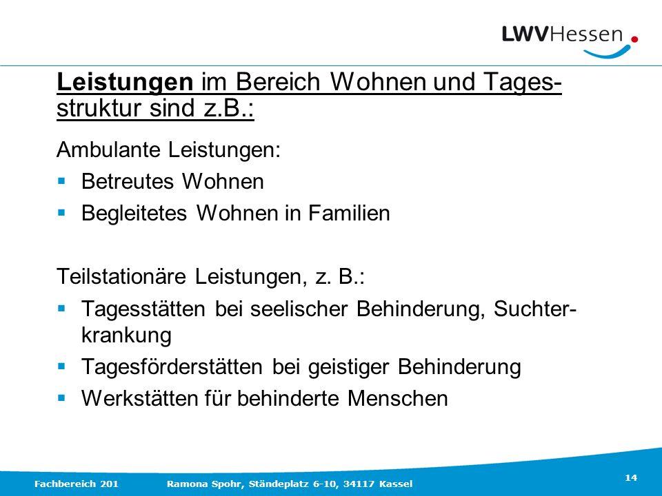 14 Fachbereich 201Ramona Spohr, Ständeplatz 6-10, 34117 Kassel Leistungen im Bereich Wohnen und Tages- struktur sind z.B.: Ambulante Leistungen: Betre