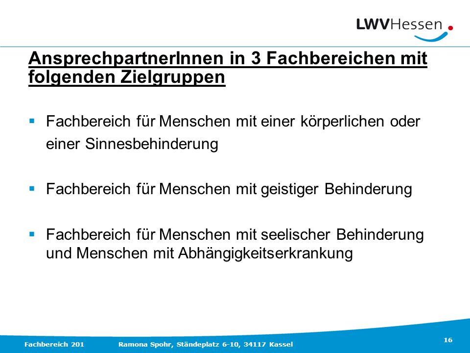 16 Fachbereich 201Ramona Spohr, Ständeplatz 6-10, 34117 Kassel AnsprechpartnerInnen in 3 Fachbereichen mit folgenden Zielgruppen Fachbereich für Mensc