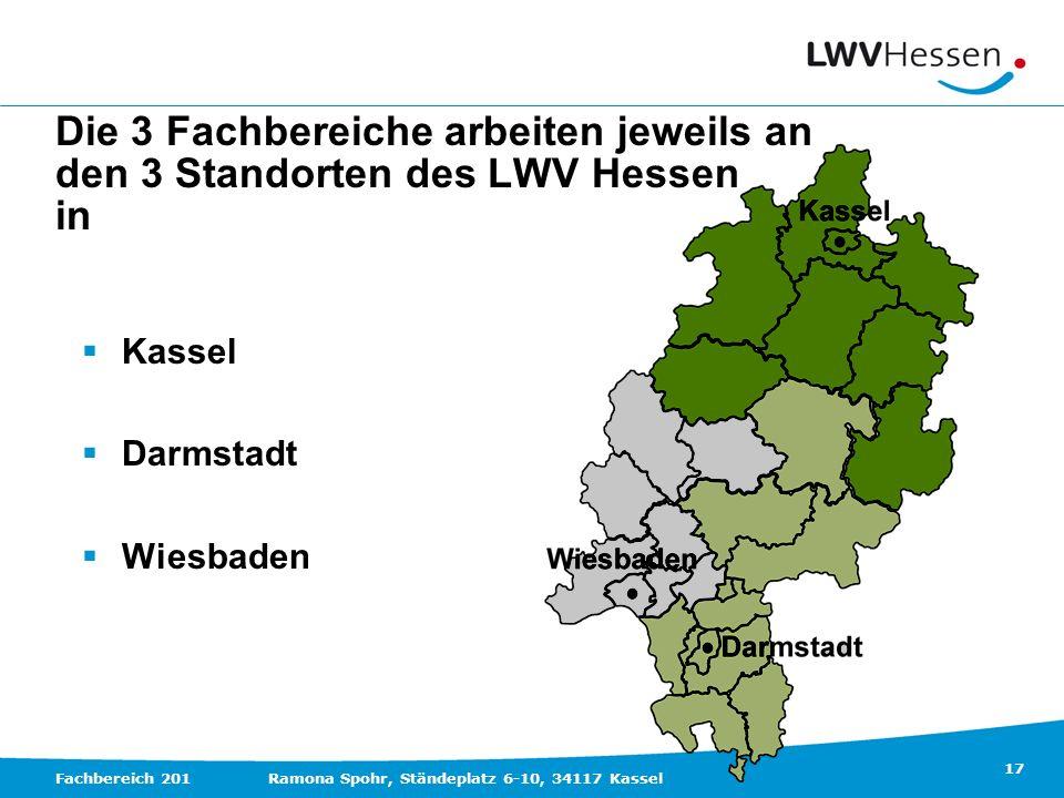 17 Fachbereich 201Ramona Spohr, Ständeplatz 6-10, 34117 Kassel Die 3 Fachbereiche arbeiten jeweils an den 3 Standorten des LWV Hessen in Kassel Darmst