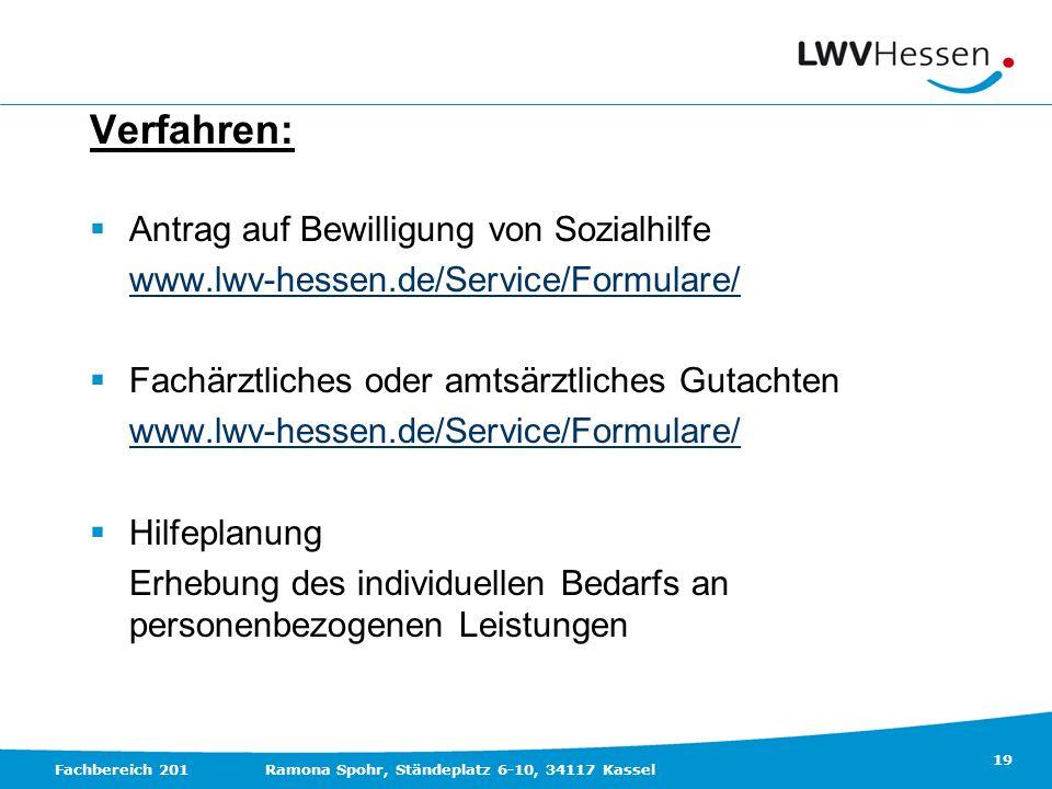 19 Fachbereich 201Ramona Spohr, Ständeplatz 6-10, 34117 Kassel Verfahren: Antrag auf Bewilligung von Sozialhilfe www.lwv-hessen.de/Service/Formulare/
