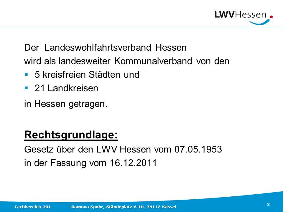 2 Fachbereich 201Ramona Spohr, Ständeplatz 6-10, 34117 Kassel Der Landeswohlfahrtsverband Hessen wird als landesweiter Kommunalverband von den 5 kreis