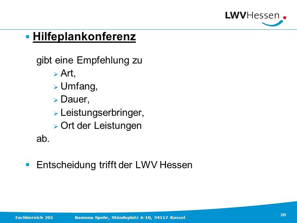 20 Fachbereich 201Ramona Spohr, Ständeplatz 6-10, 34117 Kassel Hilfeplankonferenz gibt eine Empfehlung zu Art, Umfang, Dauer, Leistungserbringer, Ort