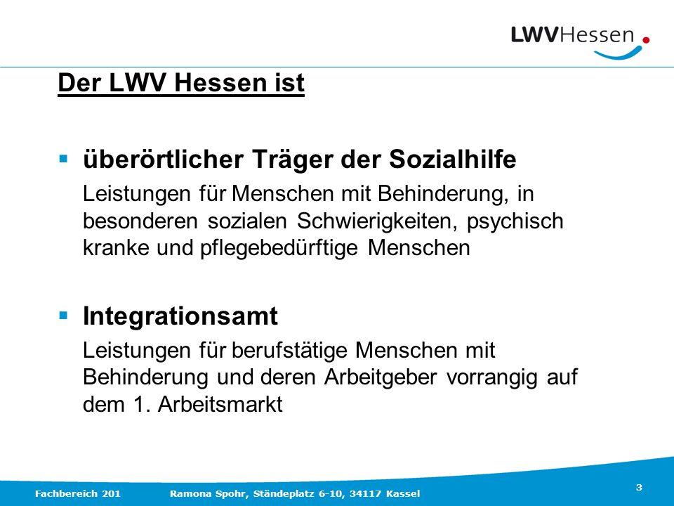 3 Fachbereich 201Ramona Spohr, Ständeplatz 6-10, 34117 Kassel Der LWV Hessen ist überörtlicher Träger der Sozialhilfe Leistungen für Menschen mit Behi