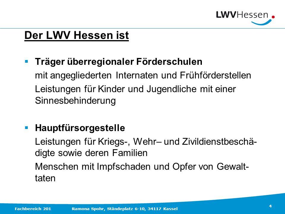 4 Fachbereich 201Ramona Spohr, Ständeplatz 6-10, 34117 Kassel Der LWV Hessen ist Träger überregionaler Förderschulen mit angegliederten Internaten und