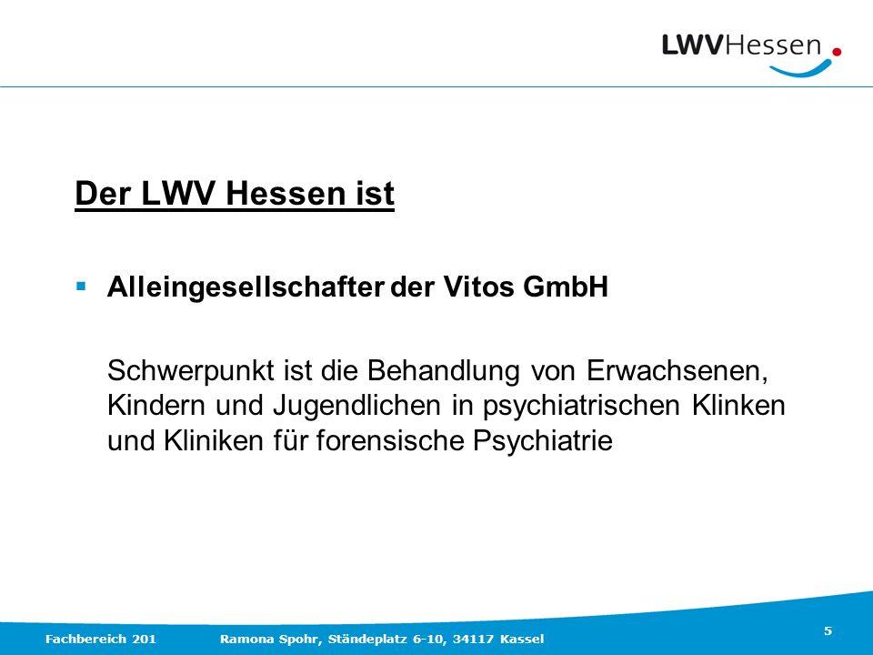 5 Fachbereich 201Ramona Spohr, Ständeplatz 6-10, 34117 Kassel Der LWV Hessen ist Alleingesellschafter der Vitos GmbH Schwerpunkt ist die Behandlung vo