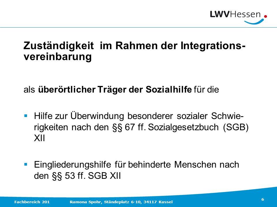 6 Fachbereich 201Ramona Spohr, Ständeplatz 6-10, 34117 Kassel Zuständigkeit im Rahmen der Integrations- vereinbarung als überörtlicher Träger der Sozi