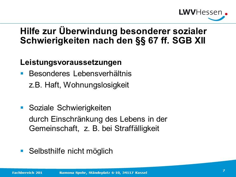 7 Fachbereich 201Ramona Spohr, Ständeplatz 6-10, 34117 Kassel Hilfe zur Überwindung besonderer sozialer Schwierigkeiten nach den §§ 67 ff. SGB XII Lei