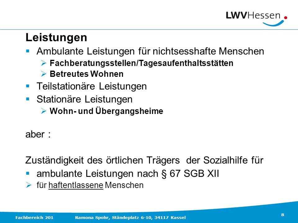 8 Fachbereich 201Ramona Spohr, Ständeplatz 6-10, 34117 Kassel Leistungen Ambulante Leistungen für nichtsesshafte Menschen Fachberatungsstellen/Tagesau