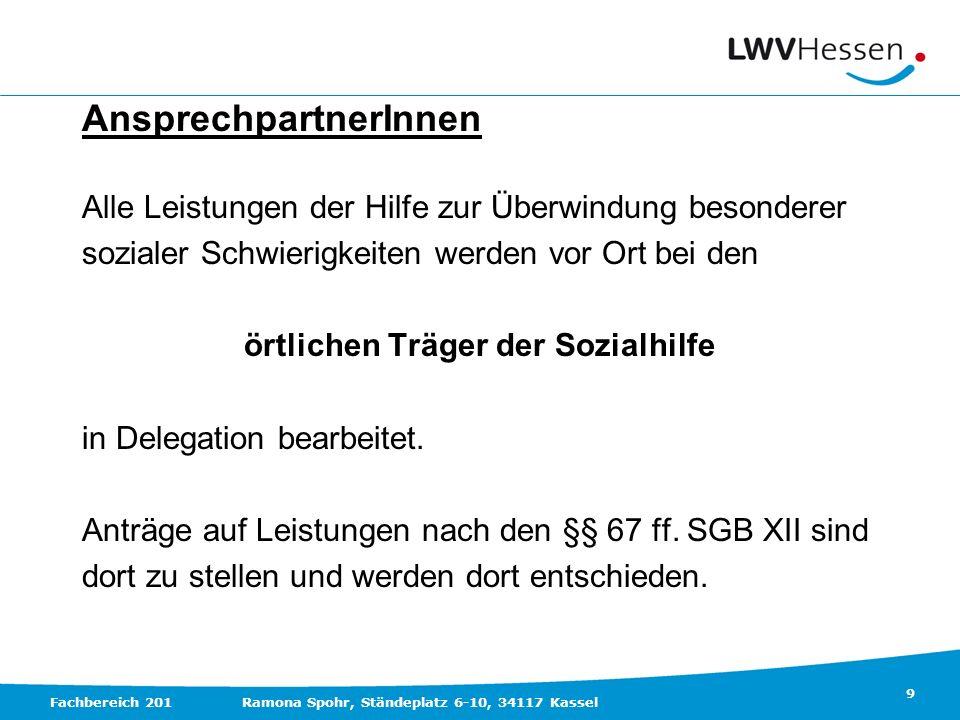 9 Fachbereich 201Ramona Spohr, Ständeplatz 6-10, 34117 Kassel AnsprechpartnerInnen Alle Leistungen der Hilfe zur Überwindung besonderer sozialer Schwi