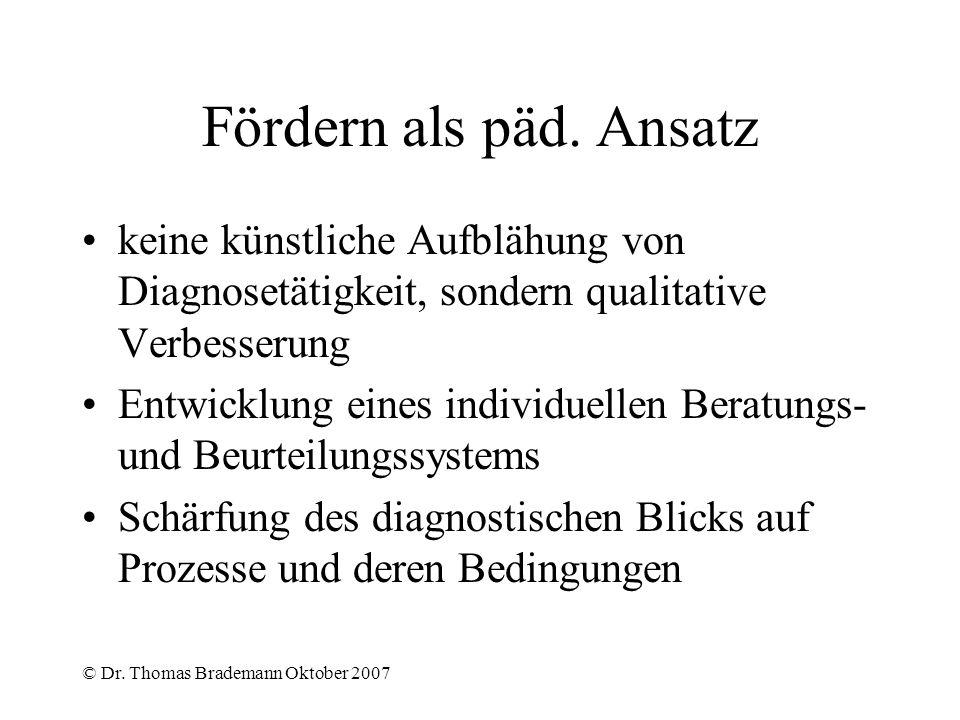 © Dr. Thomas Brademann Oktober 2007 Fördern als päd. Ansatz keine künstliche Aufblähung von Diagnosetätigkeit, sondern qualitative Verbesserung Entwic