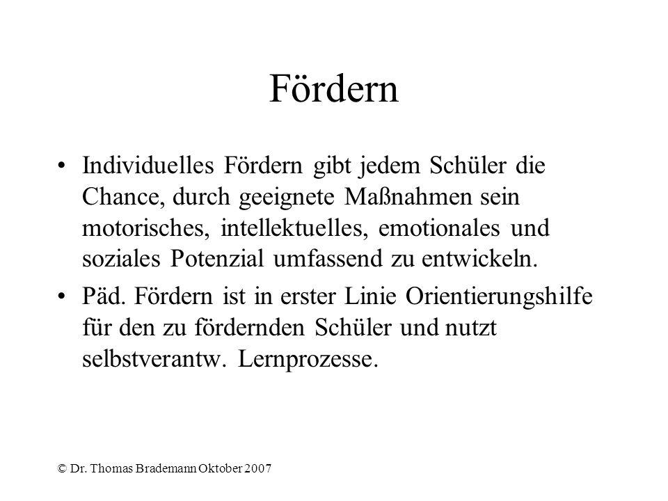 © Dr. Thomas Brademann Oktober 2007 Fördern Individuelles Fördern gibt jedem Schüler die Chance, durch geeignete Maßnahmen sein motorisches, intellekt