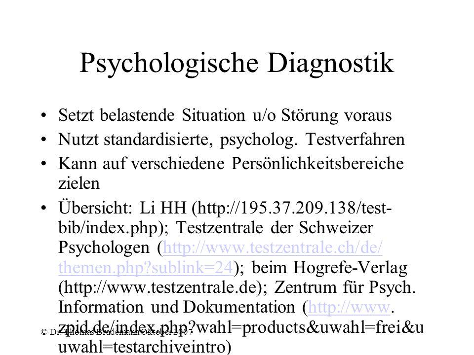 © Dr. Thomas Brademann Oktober 2007 Psychologische Diagnostik Setzt belastende Situation u/o Störung voraus Nutzt standardisierte, psycholog. Testverf
