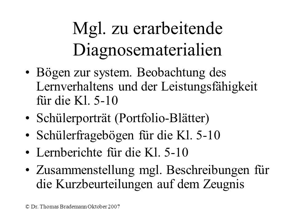 © Dr. Thomas Brademann Oktober 2007 Mgl. zu erarbeitende Diagnosematerialien Bögen zur system. Beobachtung des Lernverhaltens und der Leistungsfähigke