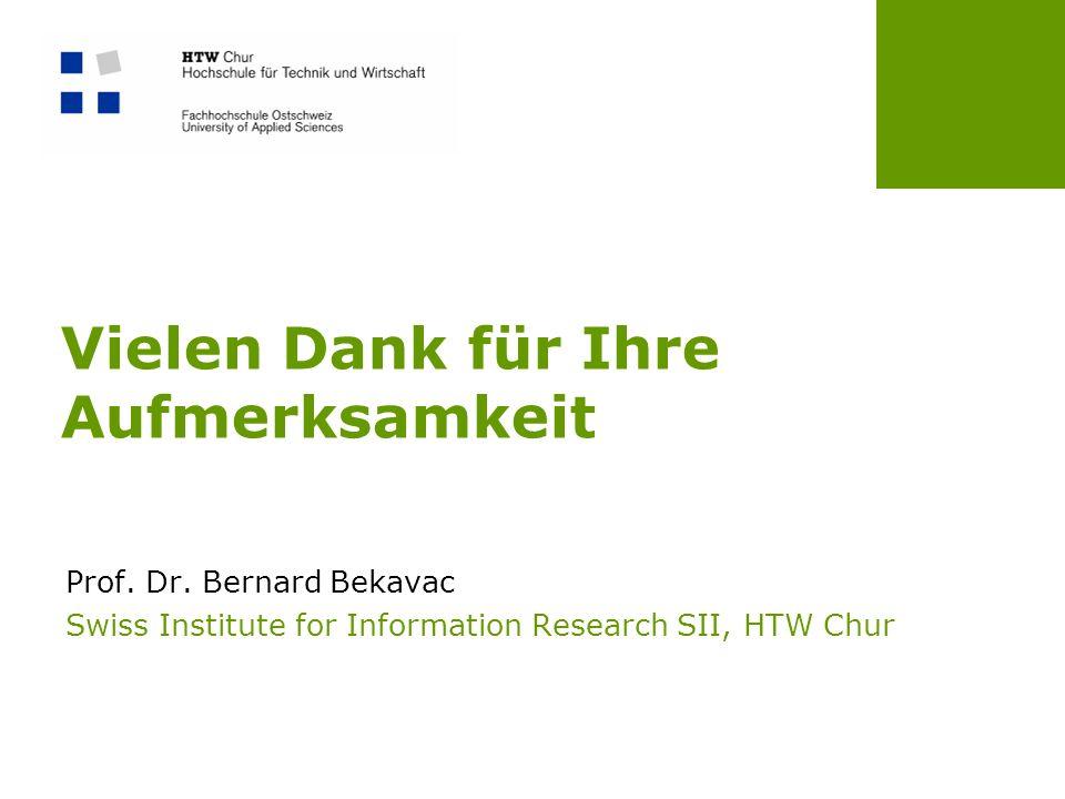 Vielen Dank für Ihre Aufmerksamkeit Prof. Dr. Bernard Bekavac Swiss Institute for Information Research SII, HTW Chur