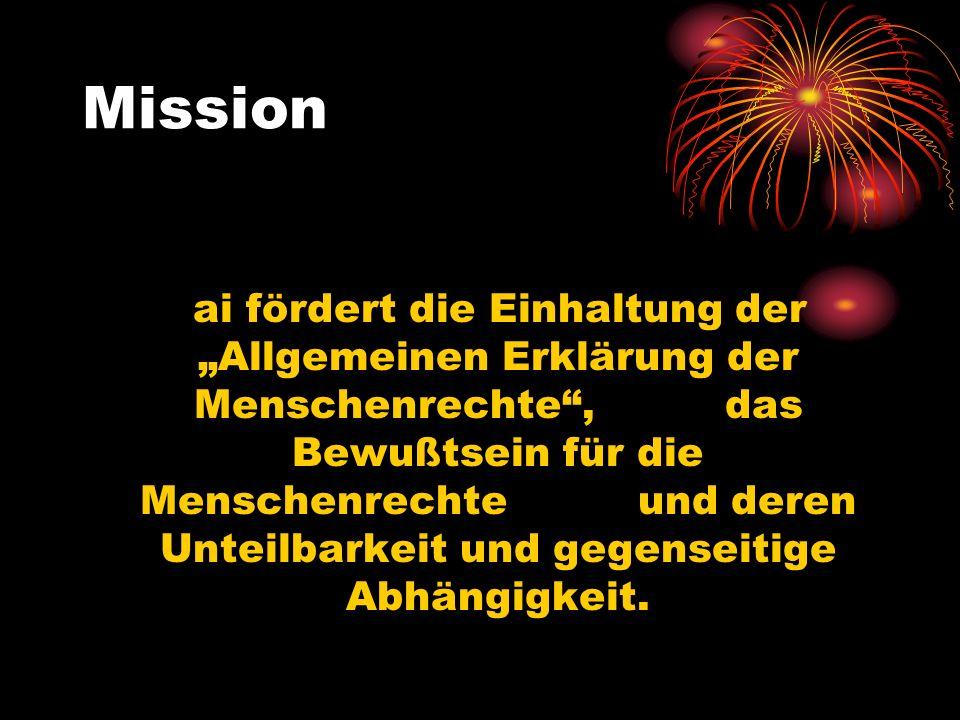 Mission ai fördert die Einhaltung der Allgemeinen Erklärung der Menschenrechte, das Bewußtsein für die Menschenrechte und deren Unteilbarkeit und gege