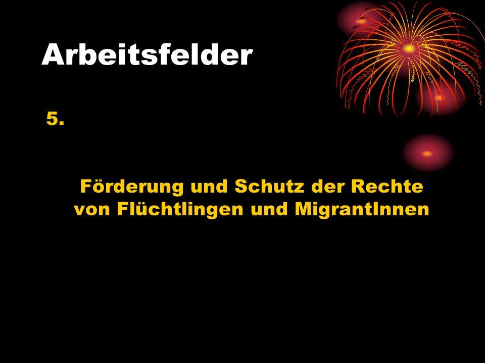 Arbeitsfelder 5. Förderung und Schutz der Rechte von Flüchtlingen und MigrantInnen