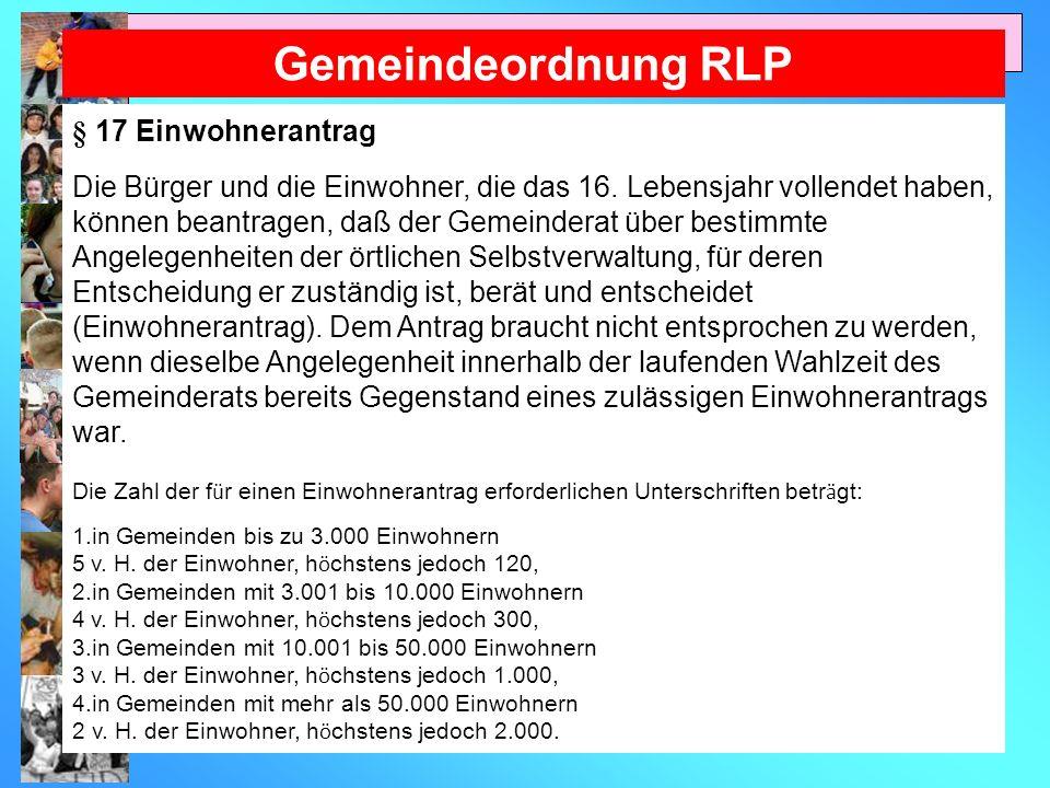 Gemeindeordnung RLP § 17 Einwohnerantrag Die Bürger und die Einwohner, die das 16.