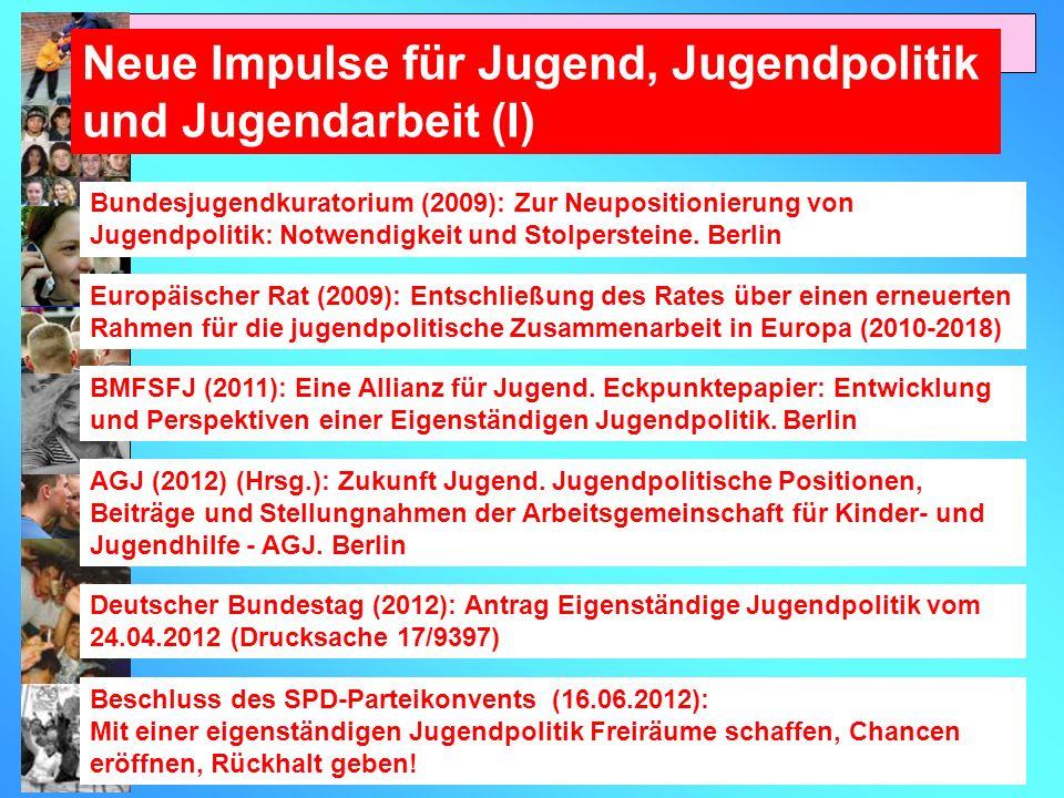 Neue Impulse für Jugend, Jugendpolitik und Jugendarbeit (I) Bundesjugendkuratorium (2009): Zur Neupositionierung von Jugendpolitik: Notwendigkeit und Stolpersteine.