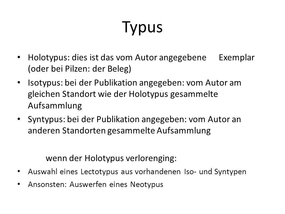 Typus Holotypus: dies ist das vom Autor angegebene Exemplar (oder bei Pilzen: der Beleg) Isotypus: bei der Publikation angegeben: vom Autor am gleichen Standort wie der Holotypus gesammelte Aufsammlung Syntypus: bei der Publikation angegeben: vom Autor an anderen Standorten gesammelte Aufsammlung wenn der Holotypus verlorenging: Auswahl eines Lectotypus aus vorhandenen Iso- und Syntypen Ansonsten: Auswerfen eines Neotypus