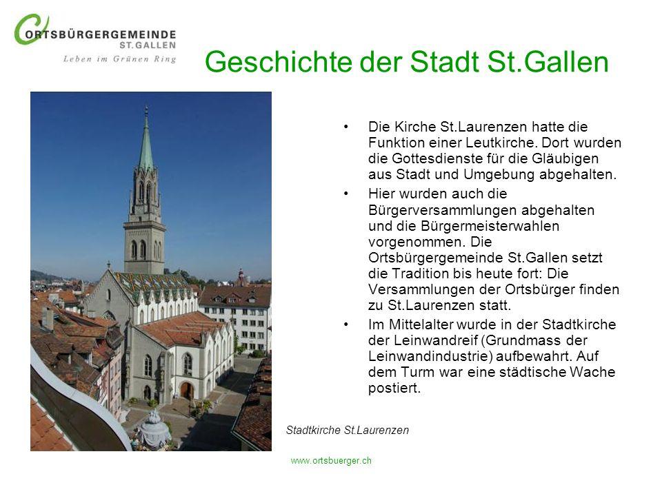 www.ortsbuerger.ch Geschichte der Stadt St.Gallen Die Kirche St.Laurenzen hatte die Funktion einer Leutkirche. Dort wurden die Gottesdienste für die G
